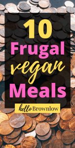 10 Frugal Vegan Meals #frugalvegan #veganmeals #cheapdinners #cheapmeals #frugalmeals
