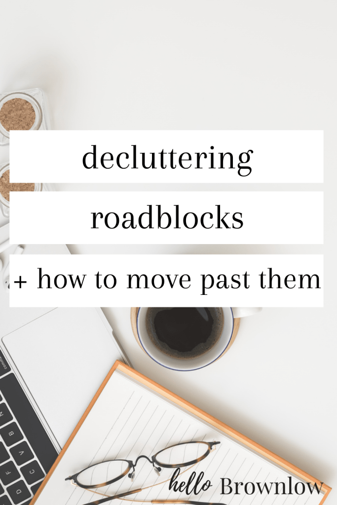 Decluttering roadblocks and how to move past them - practical decluttering tips for overcoming the tough items. #decluttering