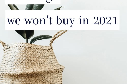 21 Things We Won't Buy in 2021 - Living a More Minimal Lifestyle