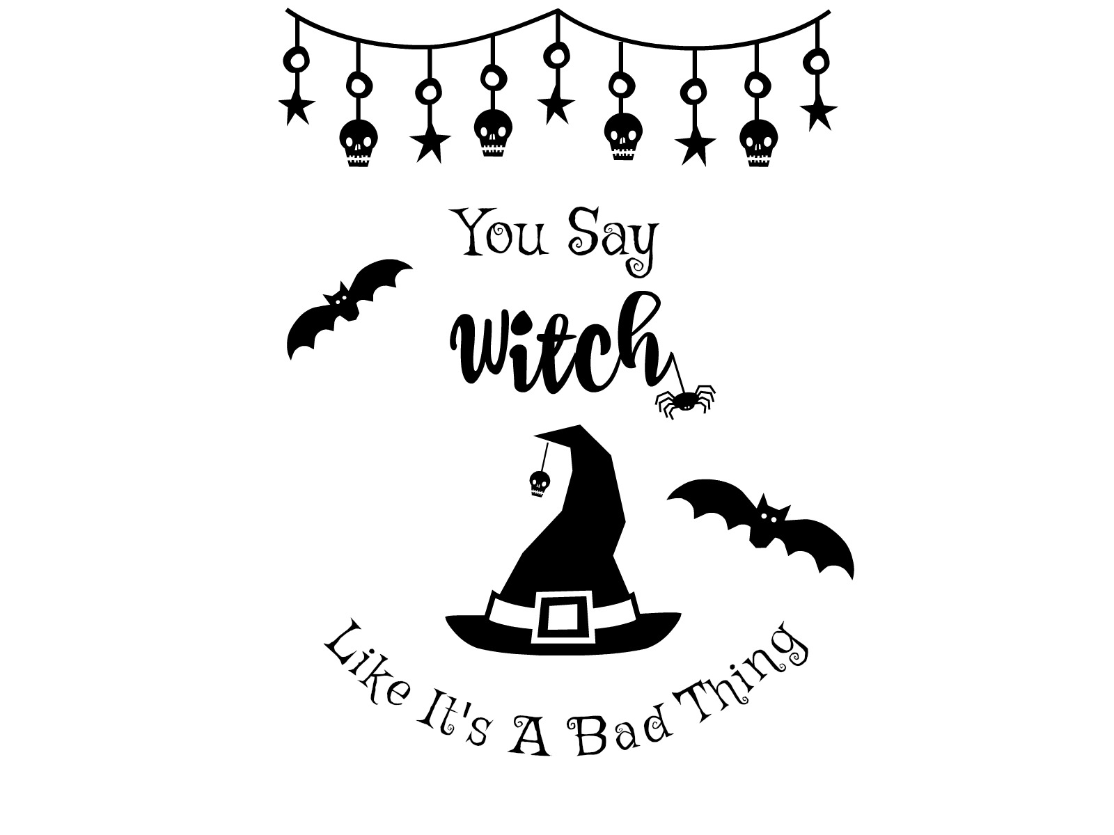 Free Halloween Svg File You Say Witch Like It S A Bad