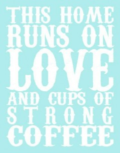 this-home-runs-on-love-and-strong-cups-of-coffee-240x305
