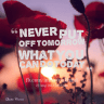 18596-never-put-off-tomorrow-what-you-can-do-today_325x325_width