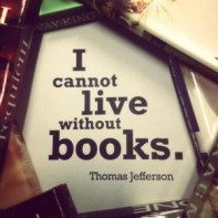 Famous-Quotes-and-Sayings-about-Books-from-Popular-People-–-Reading-Books-Book-I-cannot-live-without-books.-Thomas-Jefferson