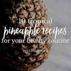 10 Ways To Use Pineapple In Your Beauty Routine