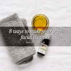 8 Ways to Make Your Own Facial Cleanser