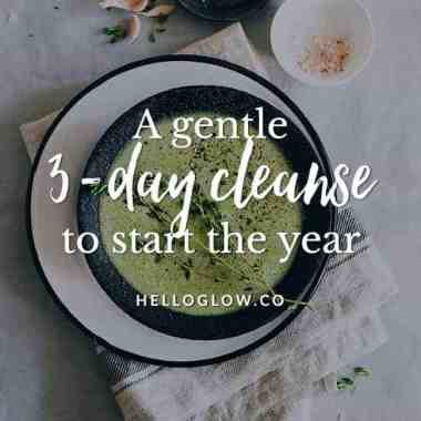 A Gentle 3-Day Cleanse To Start the Year Off Right