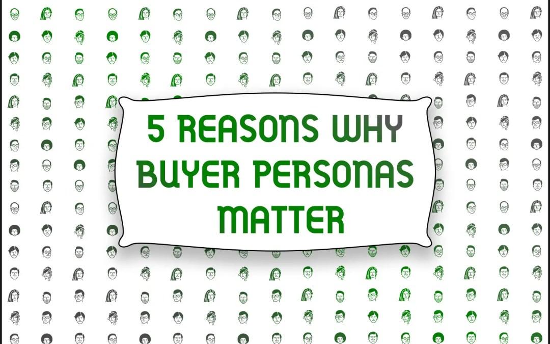 5 Reasons Why Buyer Personas Matter