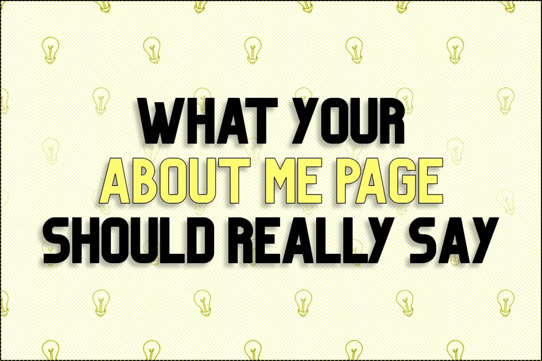 "A title card which reads, ""What Your About Me Page Should Really Say"""