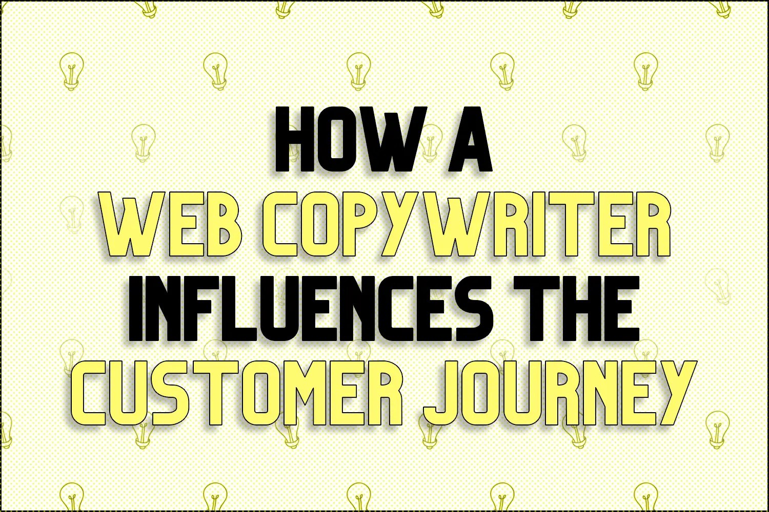 """A title card which reads, """"How a Website Copywriter Influences the Customer Journey"""""""