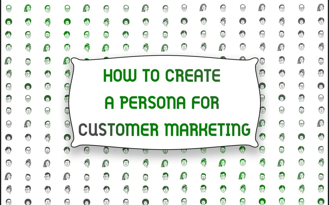 How to Create a Persona for Customer Marketing