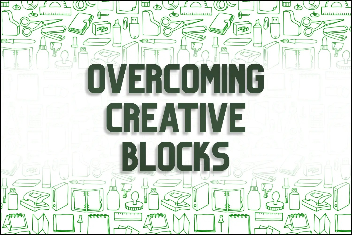 "A title card which reads, ""Overcoming Creative Blocks."""