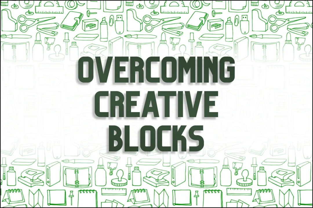 """A title card which reads, """"Overcoming Creative Blocks."""""""