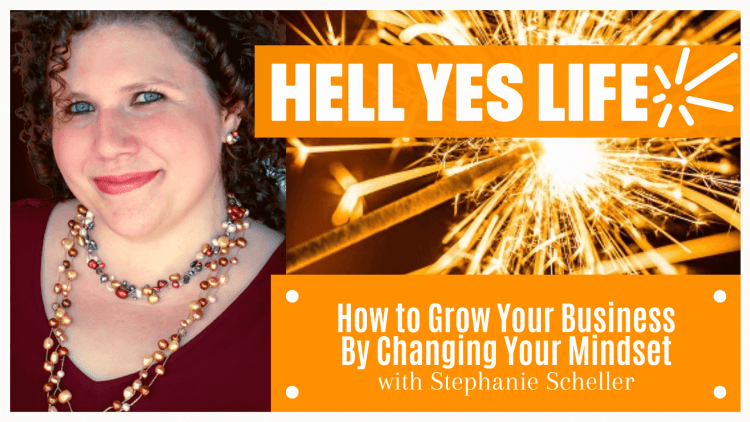 stephanie scheller, norman bell, hell yes life, grow disrupt, game changer, business mindset, growth mindset