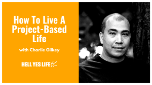 norman bell, host of hell yes life podcast, interviews productive flourishing founder charlie gilkey, talk about living a project based life