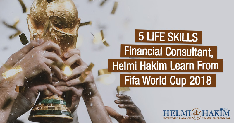 5 Life Skills Financial Consultant, Helmi Hakim Learns From Fifa World Cup 2018…
