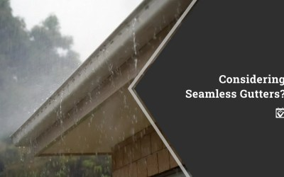 Considering Seamless Gutters?