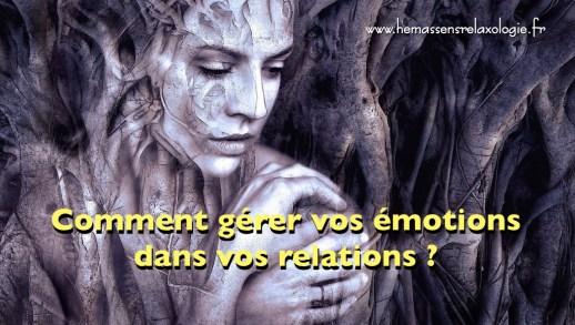 Comment gérer vos émotions dans vos relations ?