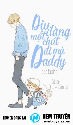 Dịu Dàng Một Chút Đi Mà Daddy