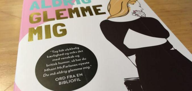 Du må aldrig glemme mig af Mhairi McFarlane - Bogfinkens bogblog