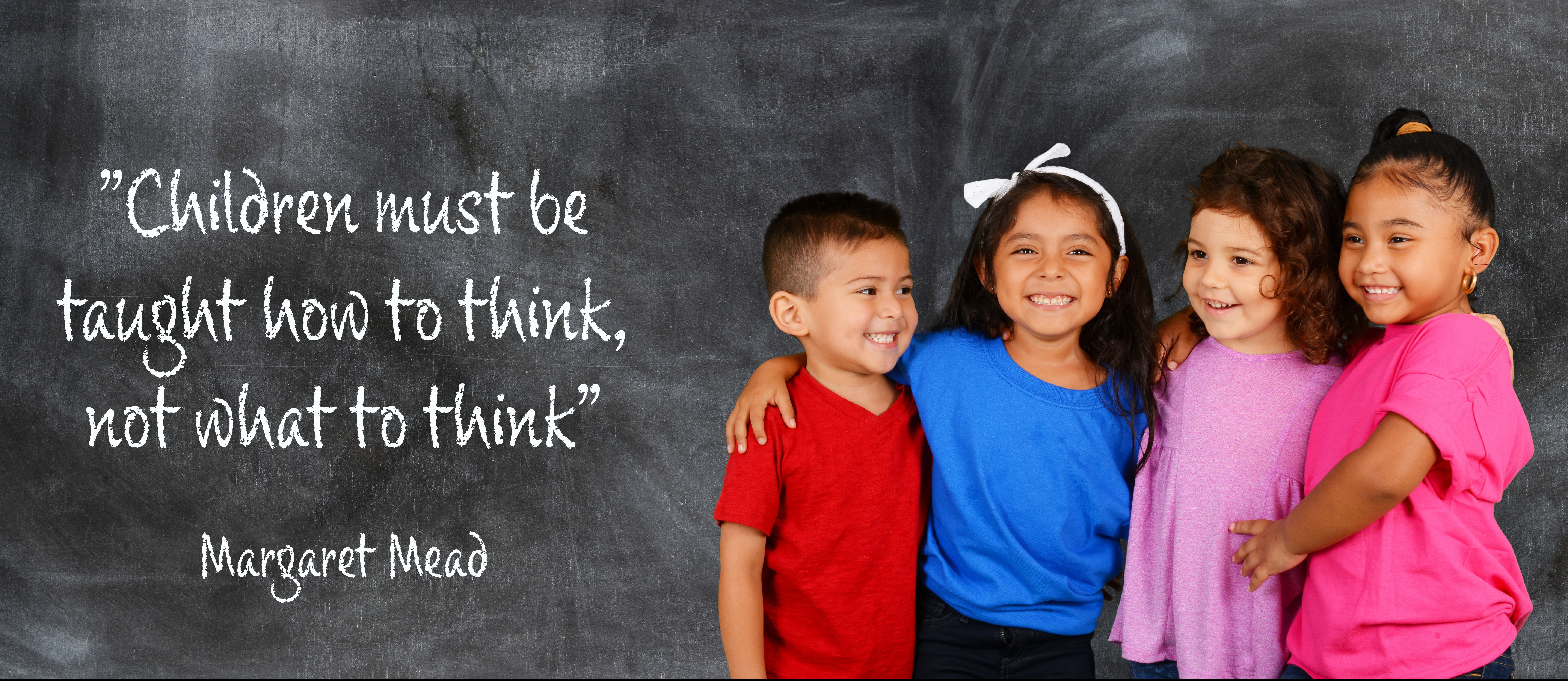 """Children must be taught how to think, not what to think"""
