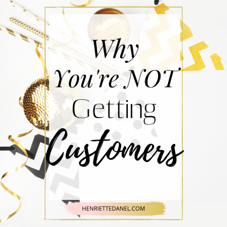 why you're not getting customers