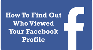 Find Out Who Viewed Your Facebook Profile