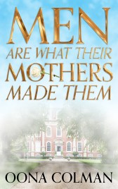 Men Are What Their mothers Made Them by Oona Colman