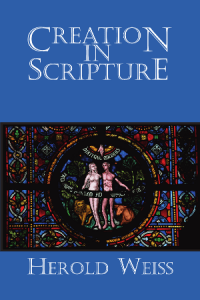Creation in Scripture by Dr. Herold Weiss