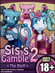 Sis's Gamble 2- The Bluff- [By Darkmirage]