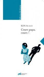 Cours, Papa, Cours, roman de Kim Ae-Ran