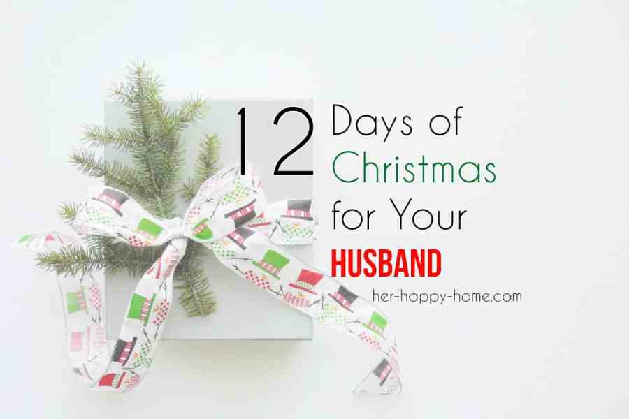 12 Days of Christmas for Your Husband - Her Happy Home