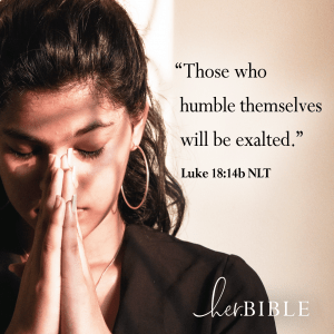 Luke 18.14 Those who humble themselves will be exalted.