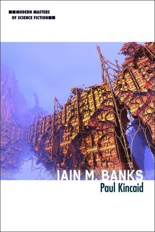 Modern Masters of Science Fiction: Iain M. Banks, by Paul Kincaid