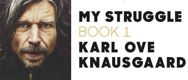 My Struggle Book 1, by Karl Ove Knausgaard