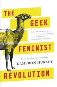 The Geek Feminist Revolution, by Kameron Hurley