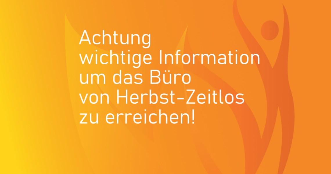 Achtung wichtige Information zur Telefonnummer um das Büro von Herbst-Zeitlos zu erreichen