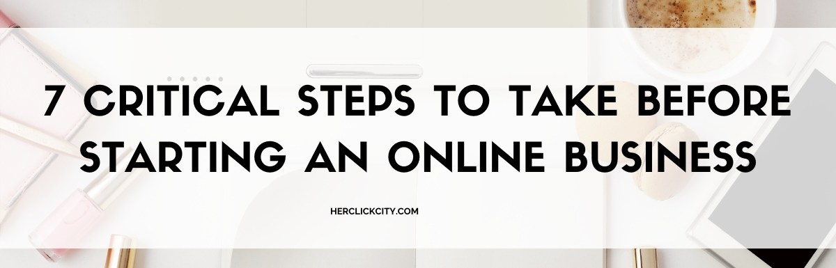 blog header for 7 critical steps to take before starting an online business