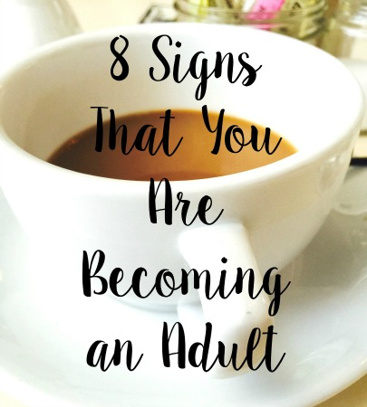 8 Signs That You Are Becoming An Adult