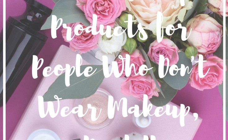 Best Makeup Products for People Who Don't Wear Makeup, Part II