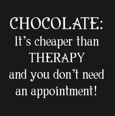 Chocolate is cheaper than therapy sign