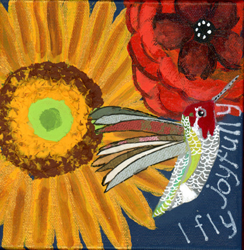 A painting with a large, yellow sunflower, red poppy and mixed media hummingbird.  The words I fly Joyfully on on the painting.
