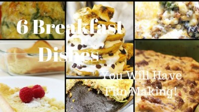 6 Breakfast Dishes You Will Have Fun Making!
