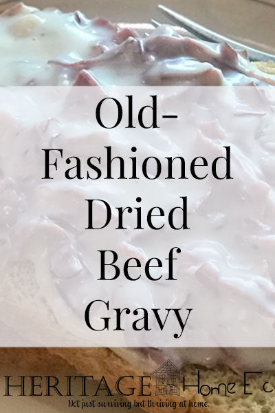 "Old-Fashioned Dried Beef Gravy- Heritage Home Ec This Old-Fashioned Dried Beef Gravy recipe was a regular dinner on our table growing up. Growing up in the middle of nowhere, ""country"" foods were a staple. 