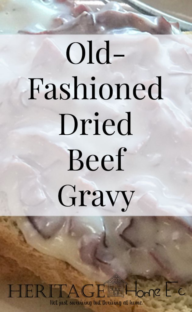 """Old-Fashioned Dried Beef Gravy- Heritage Home Ec This Old-Fashioned Dried Beef Gravy recipe was a regular dinner on our table growing up. Growing up in the middle of nowhere, """"country"""" foods were a staple. 