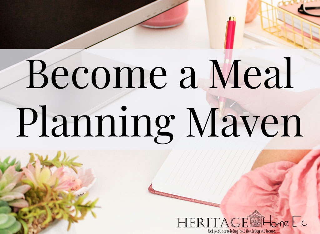 "Become a Meal Planning Maven- Heritage Home Ec Wonder how ""real"" people meal plan? Check out how YOU can become a meal planning maven like us poor folks, no matter what your grocery budget. 
