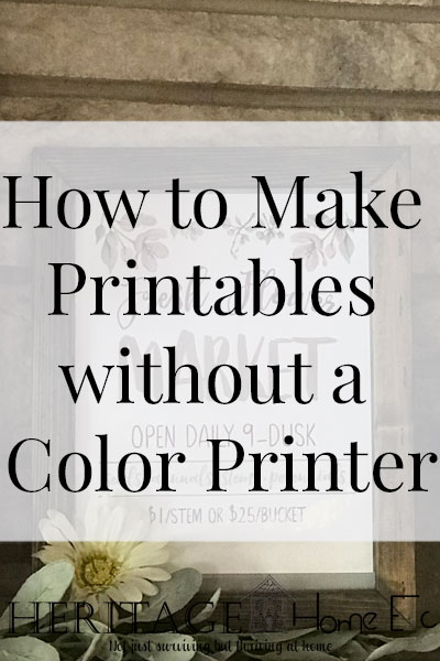 How to Make Printables without a Color Printer- Heritage Home Ec Love printables? Let me show you how to still get all of the joy of those gorgeous printables without having a color printer. | Home Economics | Homemaking | Home Decor | DIY | Printables |