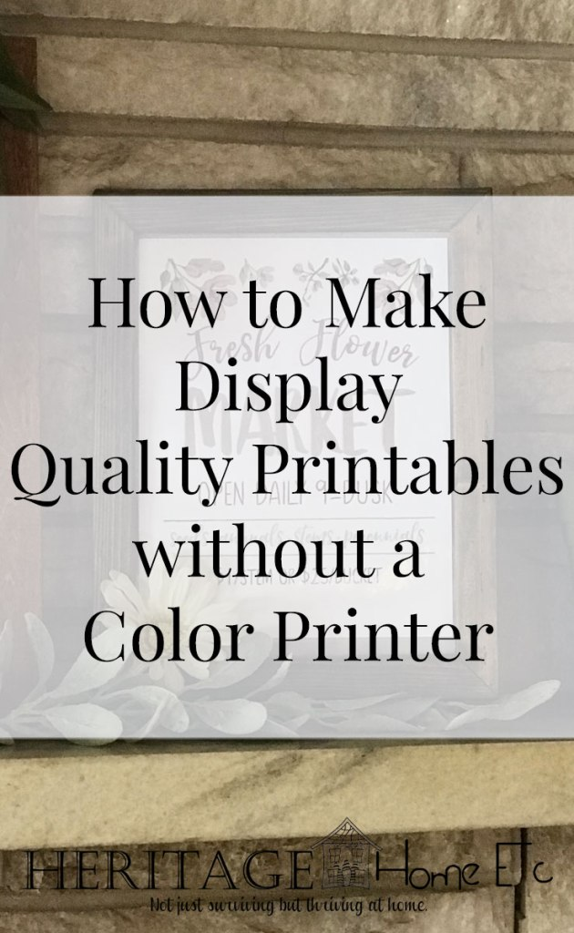 How to Make Display Quality Printables without a Color Printer- Heritage Home Ec Love printables? Let me show you how to still get all of the joy of those gorgeous printables without having a color printer. | Home Economics | Homemaking | Home Decor | DIY | Printables |