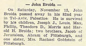 "John Broida Obituary. ""The Jewish Criterion"" 18 Nov 1938, Vol. 93, No. 2, Page 25. Courtesy of ""Pittsburgh Jewish Newspaper Project,""  http://digitalcollections.library.cmu.edu/pjn"