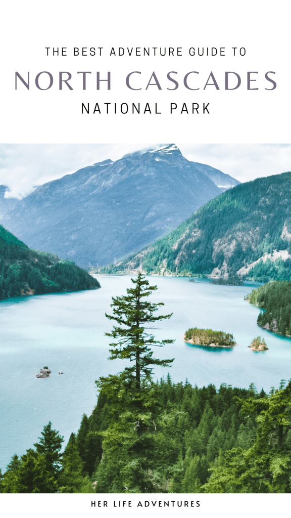 Ultimate Guide to North Cascades National Park | Weekend Guide | Hiking | Camping | Adventures | Things to do