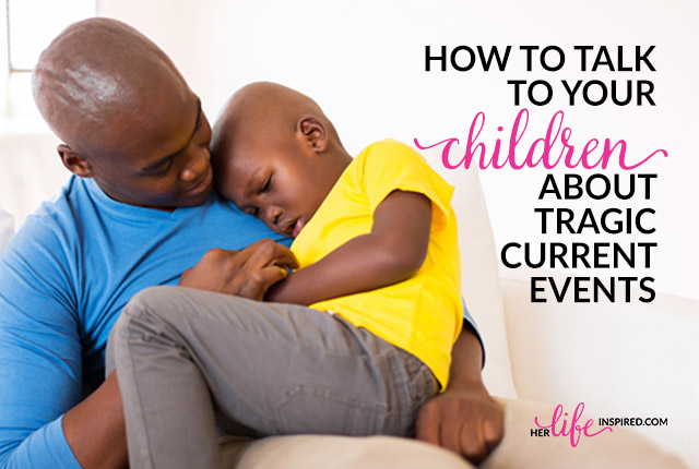 How-To-Talk-To-YourHow-To-Talk-To-Your-Children-About-Tragic-Current-Events